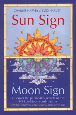 Book Sun Sign, Moon Sign: Discover the personality secrets of the 144 sun-moon combinations by Charles Harvey