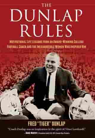 The Dunlap Rules: Motivational Life Lessons from an Award-Winning College Football Coach and the Inexhaustible Woman Who Inspired Him