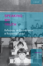 """Speaking My Truth"": Reflections on Reconciliation and Residential School by Aboriginal Healing Foundation"
