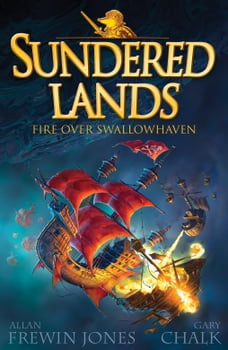 Sundered Lands: Fire Over Swallowhaven: Book 3