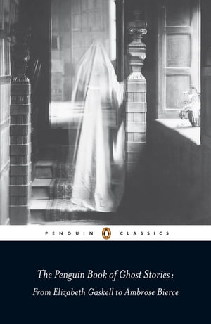The Penguin Book of Ghost Stories From Elizabeth Gaskell to Ambrose Bierce