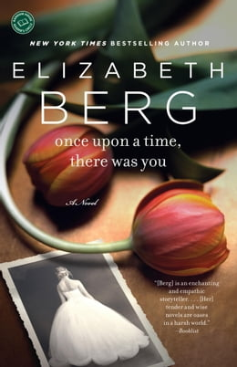 Book Once Upon a Time, There Was You by Elizabeth Berg