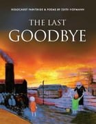 The Last Goodbye: Holocaust Paintings and Poems by Edith Hofmann by Edith Hofmann
