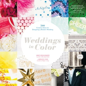 Weddings in Color 500 Creative Ideas for Designing a Modern Wedding