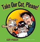 Take Our Cat, Please: A Get Fuzzy Collection: A Get Fuzzy Collection by Darby Conley