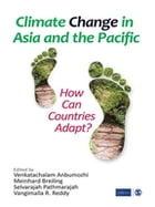 Climate Change in Asia and the Pacific: How Can Countries Adapt? by Venkatachalam Anbumozhi