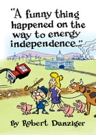 A Funny Thing Happened on the Way to Energy Independence by Robert N. Danziger