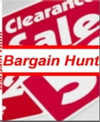 Bargain Hunt: Save Thousands of Dollars by Not Passing Up The Value of Coupons, Locating Amazing Bargains At Pawn  by Michael Thomas