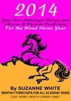 2014 YOUR NEW ASTROLOGY™ HOROSCOPES: Chinese and Western Predictions for The Wood Horse Year by Suzanne White