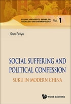 Social Suffering and Political Confession: Suku in Modern China by Feiyu Sun