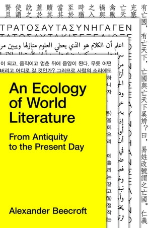 An Ecology of World Literature From Antiquity to the Present Day