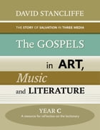 The Gospels in Art, Music and Literature, Yr C by David Stancliffe