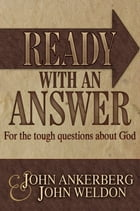 Ready With an Answer For the Tough Questions About God by John Ankerberg