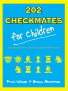202 Checkmates For Children by Fred Wilson, Bruce Alberston