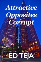 Attractive Opposites Corrupt by Ed Teja