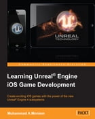 Learning Unreal® Engine iOS Game Development by Muhammad A.Moniem