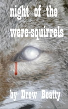 Night of the Were-Squirrels by Drew Beatty
