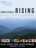 Something's Rising: Appalachians Fighting Mountaintop Removal by Jason Howard