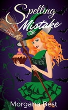 Spelling Mistake (Witch Cozy Mystery) by Morgana Best