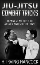 Jiu-Jitsu Combat Tricks - Japanese Method of Attack and Self Defense by H. Irving Hancock