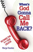 When's God Gonna Call Me Back? by Marge Fenelon