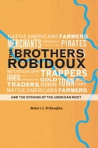 The Brothers Robidoux and the Opening of the American West by Robert J. Willoughby