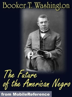 The Future Of The American Negro (Mobi Classics)