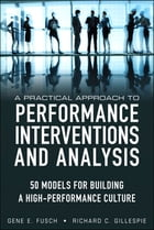 A Practical Approach to Performance Interventions and Analysis: 50 Models for Building a High-Performance Culture by Gene E. Fusch