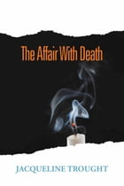 The Affair With Death by Jacqueline Trought