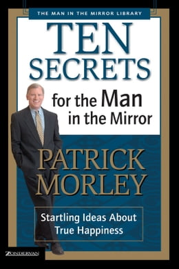 Book Ten Secrets for the Man in the Mirror: Startling Ideas About True Happiness by Patrick Morley