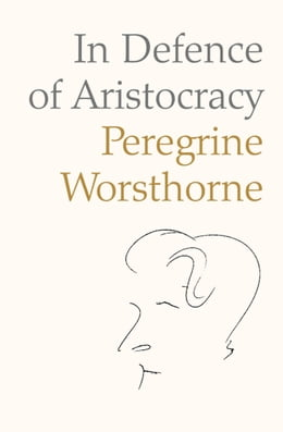 Book In Defence of Aristocracy by Peregrine Worsthorne
