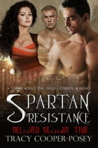 Spartan Resistance: A Vampire Ménage Time Travel Futuristic Romance by Tracy Cooper-Posey