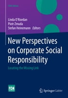New Perspectives on Corporate Social Responsibility: Locating the Missing Link by Linda O'Riordan