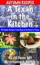 A Texan in the Kitchen ~ Autumn Recipes: 56 Family Recipes for Fall from Deep in the Heart by J.D. Faver
