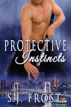 Protective Instincts by S.J. Frost