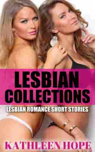 Lesbian Collections: Lesbian Romance Short Stories by Kathleen Hope