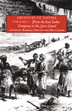 Archives of Empire: Volume I. From The East India Company to the Suez Canal by Barbara Harlow
