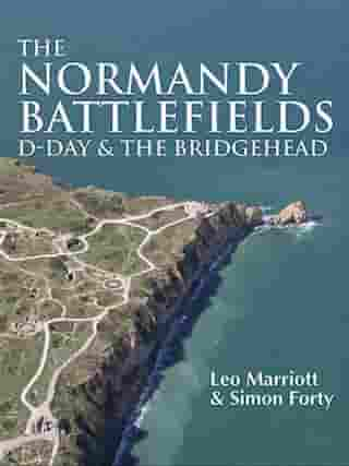 The Normandy Battlefields: D-Day and the Bridgehead by Leo Marriott
