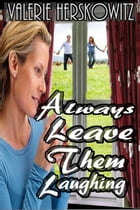 Always Leave Them Laughing by Valerie Herskowitz