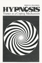 Hypnosis: Trance as a Coping Mechanism by Fred H. Frankel