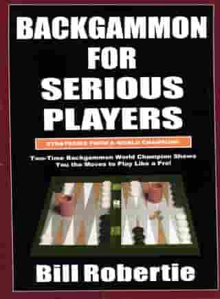 Backgammon For Serious Players by Bill Robertie