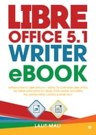 Libre office 5.1 Writer eBook: Introduction to libre office 5.1, install or configure libre office, use writer application to creat by Lalit Mali