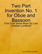 Two Part Invention No. 1 for Oboe and Bassoon - Pure Duet Sheet Music By Lars Christian Lundholm by Lars Christian Lundholm