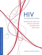 HIV Interventions: Biomedicine and the Traffic between Information and Flesh by Marsha Rosengarten