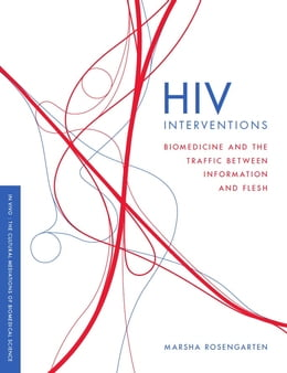 Book HIV Interventions: Biomedicine and the Traffic between Information and Flesh by Marsha Rosengarten