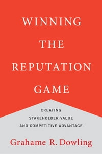 Winning the Reputation Game: Creating Stakeholder Value and Competitive Advantage