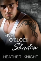 Five O'Clock Shadow: A Standalone Dark Romance by Heather Knight