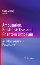 Amputation, Prosthesis Use, and Phantom Limb Pain: An Interdisciplinary Perspective