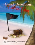 Dead Detectives Tell No Tales by Jessica A. Gunderson