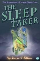 The Sleep Taker: The Adventures of Horse Shoe Close by Darren O'Sullivan